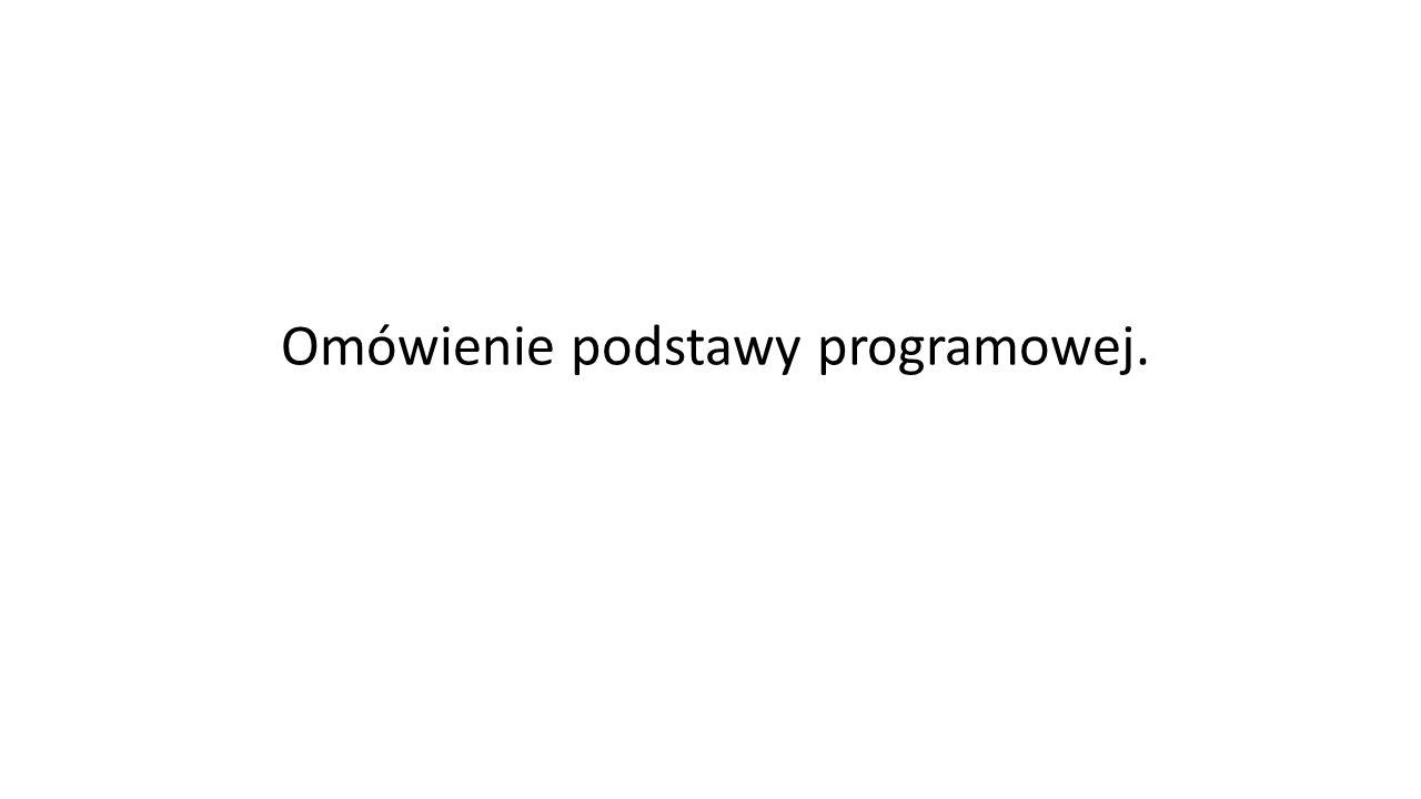 Omówienie podstawy programowej.