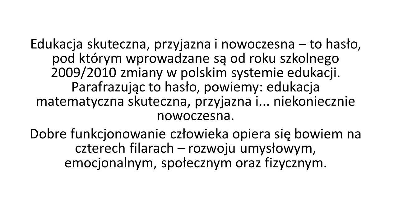 Edukacja skuteczna, przyjazna i nowoczesna – to hasło, pod którym wprowadzane są od roku szkolnego 2009/2010 zmiany w polskim systemie edukacji.
