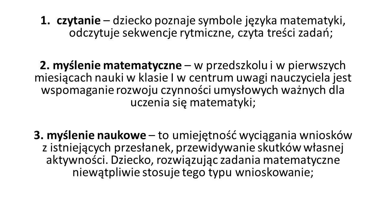 1.czytanie – dziecko poznaje symbole języka matematyki, odczytuje sekwencje rytmiczne, czyta treści zadań; 2.