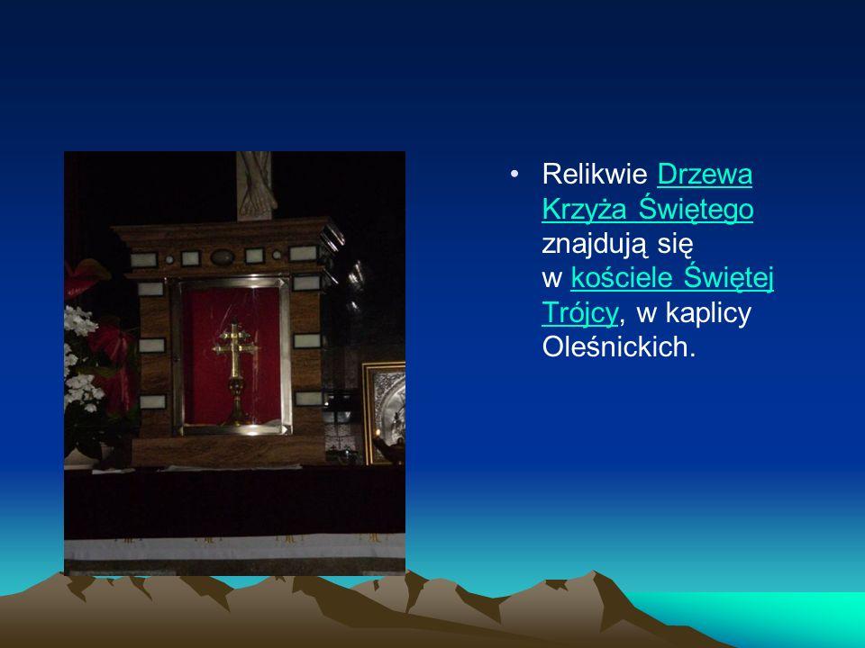 Relikwie Drzewa Krzyża Świętego znajdują się w kościele Świętej Trójcy, w kaplicy Oleśnickich.Drzewa Krzyża Świętegokościele Świętej Trójcy