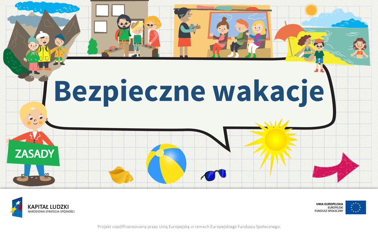 Bezpieczne wakacje Projekt współfinansowany przez Unię Europejską w ramach Europejskiego Funduszu Społecznego.