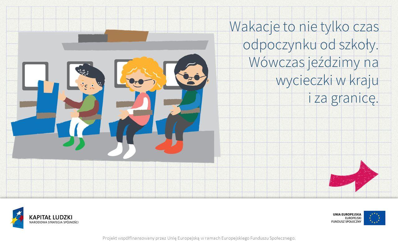Wakacje to nie tylko czas odpoczynku od szkoły. Wówczas jeździmy na wycieczki w kraju i za granicę. Projekt współfinansowany przez Unię Europejską w r