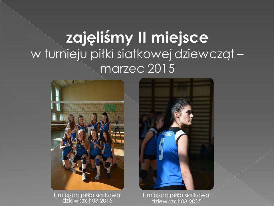 zajęliśmy II miejsce w turnieju piłki siatkowej dziewcząt – marzec 2015