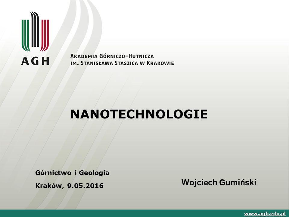 NANOTECHNOLOGIE Górnictwo i Geologia Kraków, 9.05.2016 www.agh.edu.pl Wojciech Gumiński