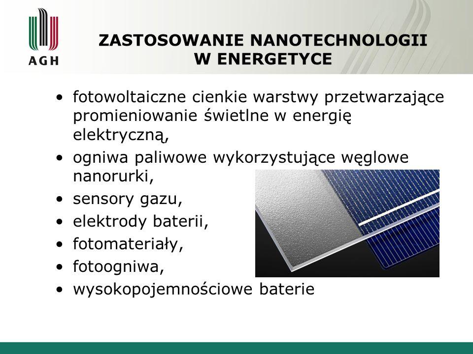 ZASTOSOWANIE NANOTECHNOLOGII W ENERGETYCE fotowoltaiczne cienkie warstwy przetwarzające promieniowanie świetlne w energię elektryczną, ogniwa paliwowe