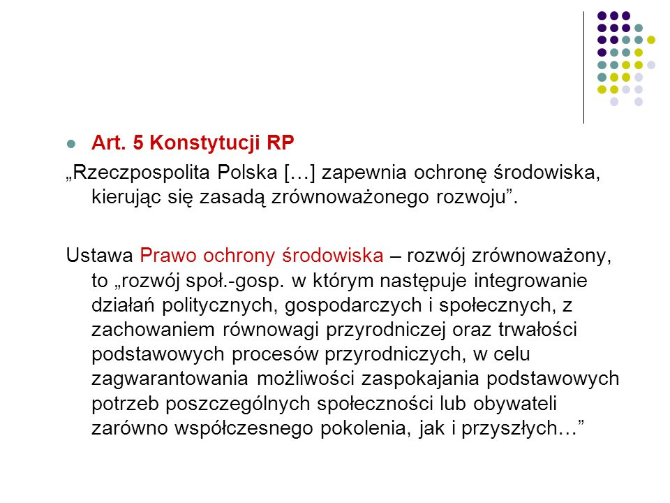 """Art. 5 Konstytucji RP """"Rzeczpospolita Polska […] zapewnia ochronę środowiska, kierując się zasadą zrównoważonego rozwoju"""". Ustawa Prawo ochrony środow"""