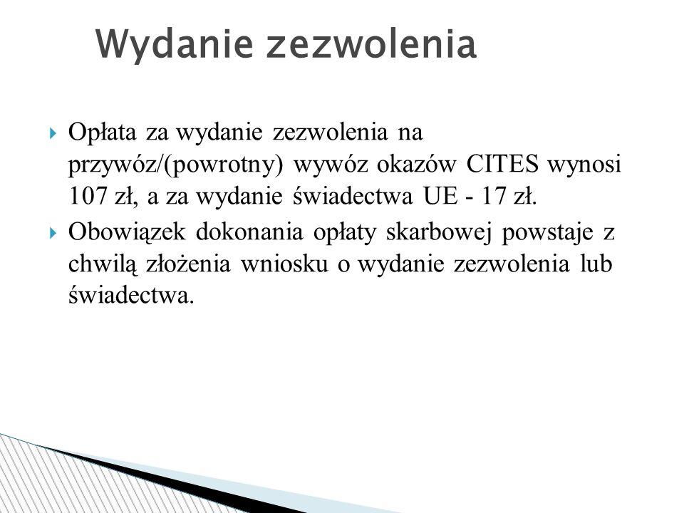  Opłata za wydanie zezwolenia na przywóz/(powrotny) wywóz okazów CITES wynosi 107 zł, a za wydanie świadectwa UE - 17 zł.