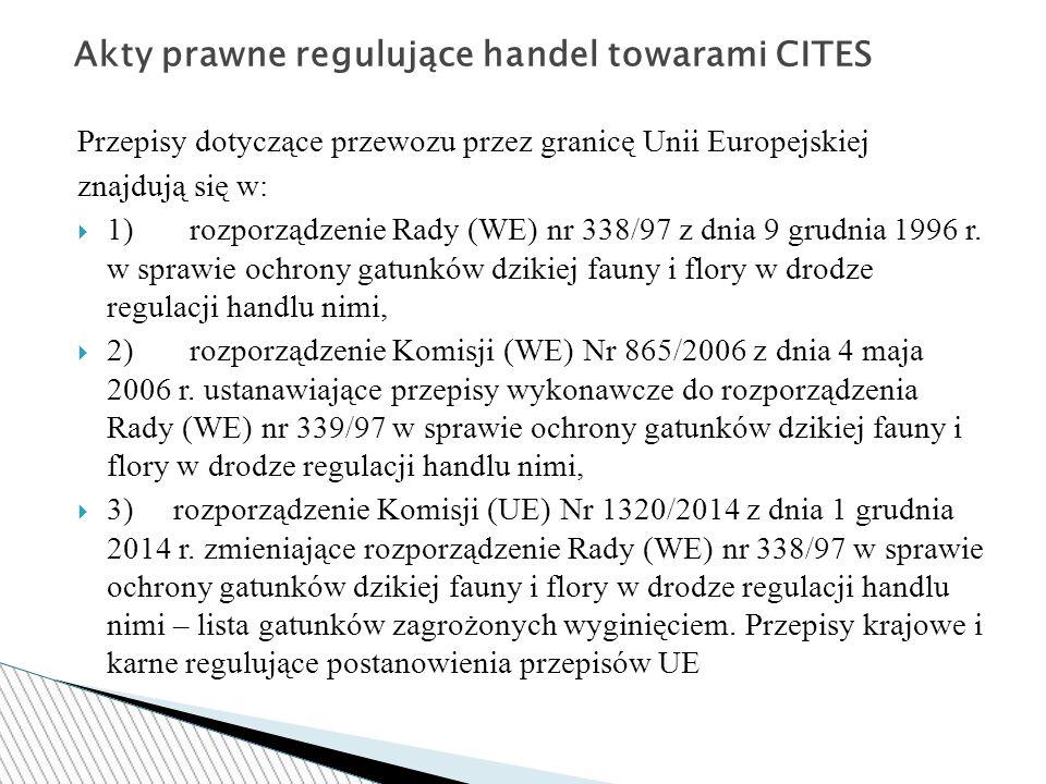 Przepisy dotyczące przewozu przez granicę Unii Europejskiej znajdują się w:  1) rozporządzenie Rady (WE) nr 338/97 z dnia 9 grudnia 1996 r.