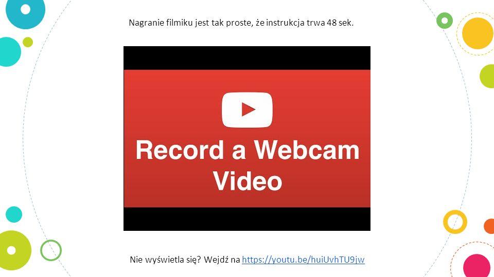 Nagranie filmiku jest tak proste, że instrukcja trwa 48 sek.
