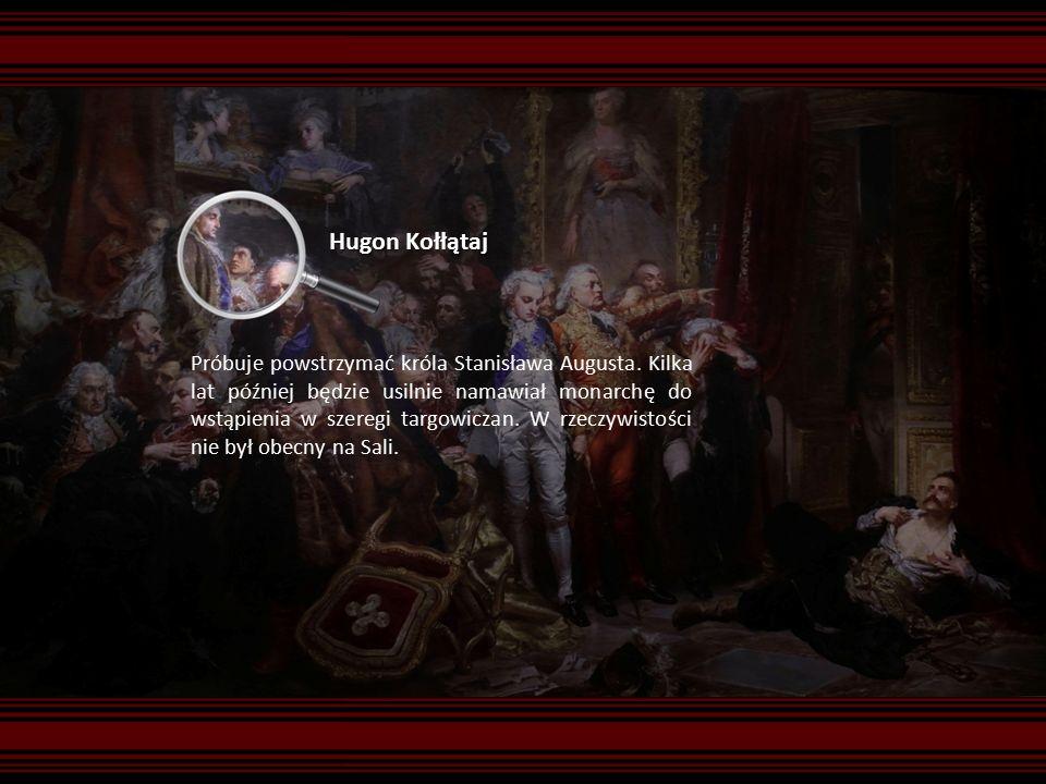 Hugon Kołłątaj Próbuje powstrzymać króla Stanisława Augusta.