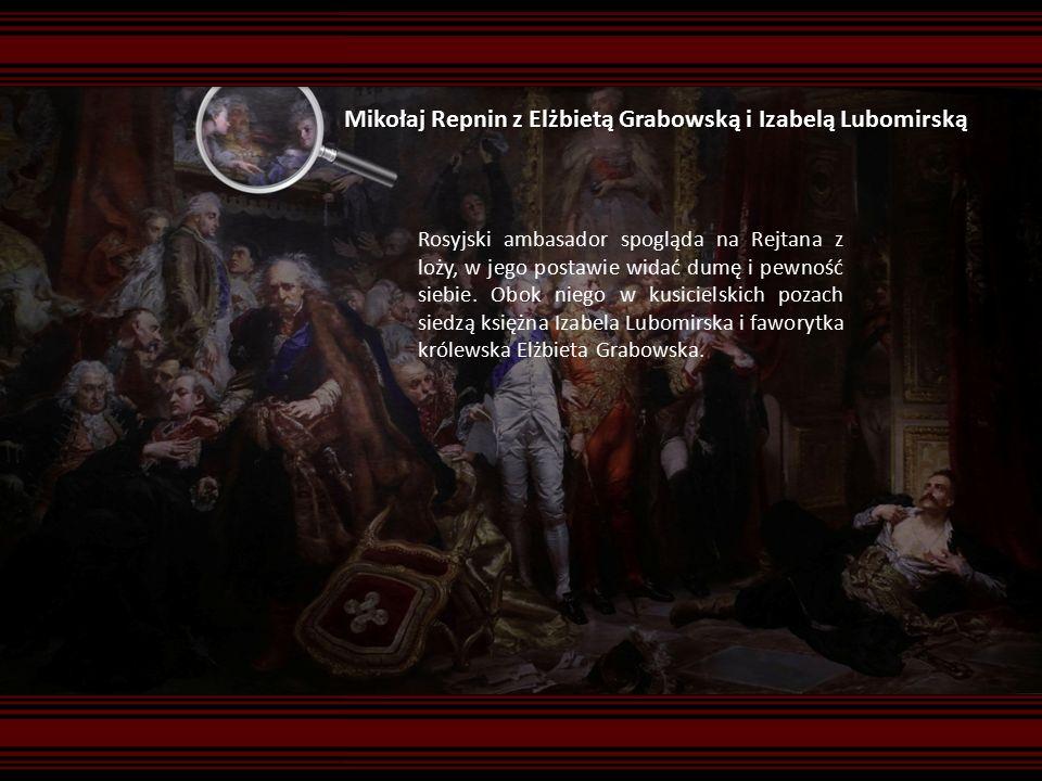 Mikołaj Repnin z Elżbietą Grabowską i Izabelą Lubomirską Rosyjski ambasador spogląda na Rejtana z loży, w jego postawie widać dumę i pewność siebie.