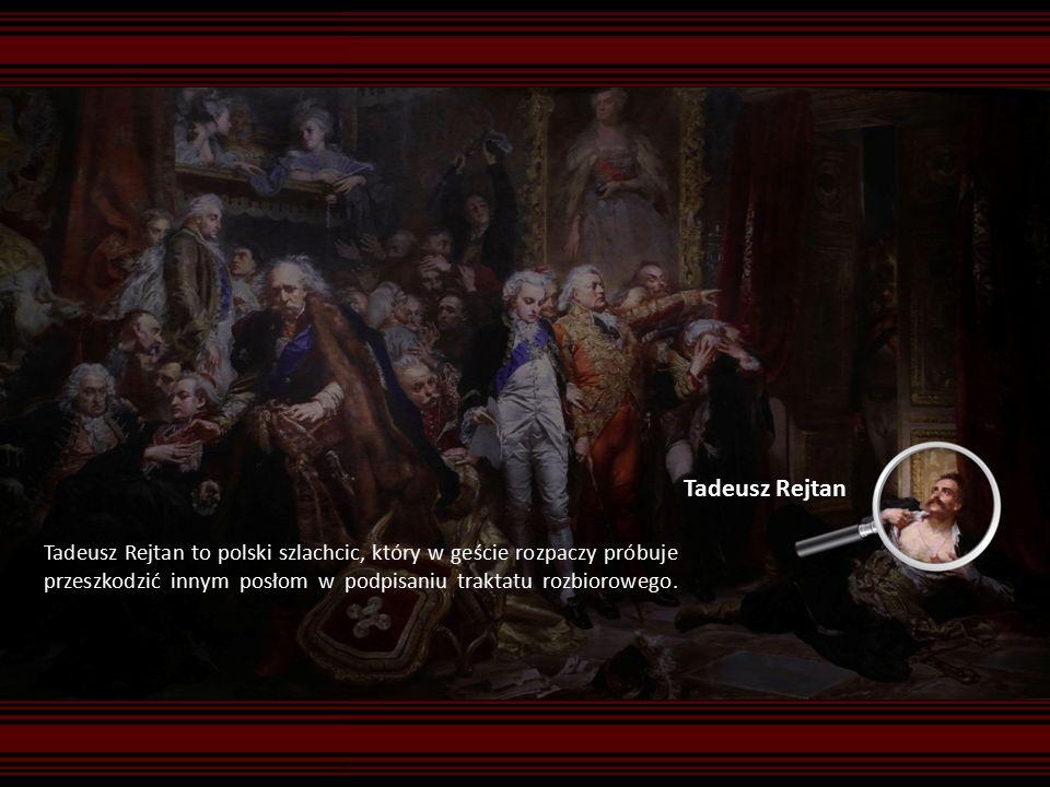 Tadeusz Rejtan to polski szlachcic, który w geście rozpaczy próbuje przeszkodzić innym posłom w podpisaniu traktatu rozbiorowego.