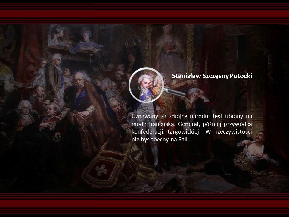 Stanisław Szczęsny Potocki Stanisław Szczęsny Potocki, Uznawany za zdrajcę narodu.
