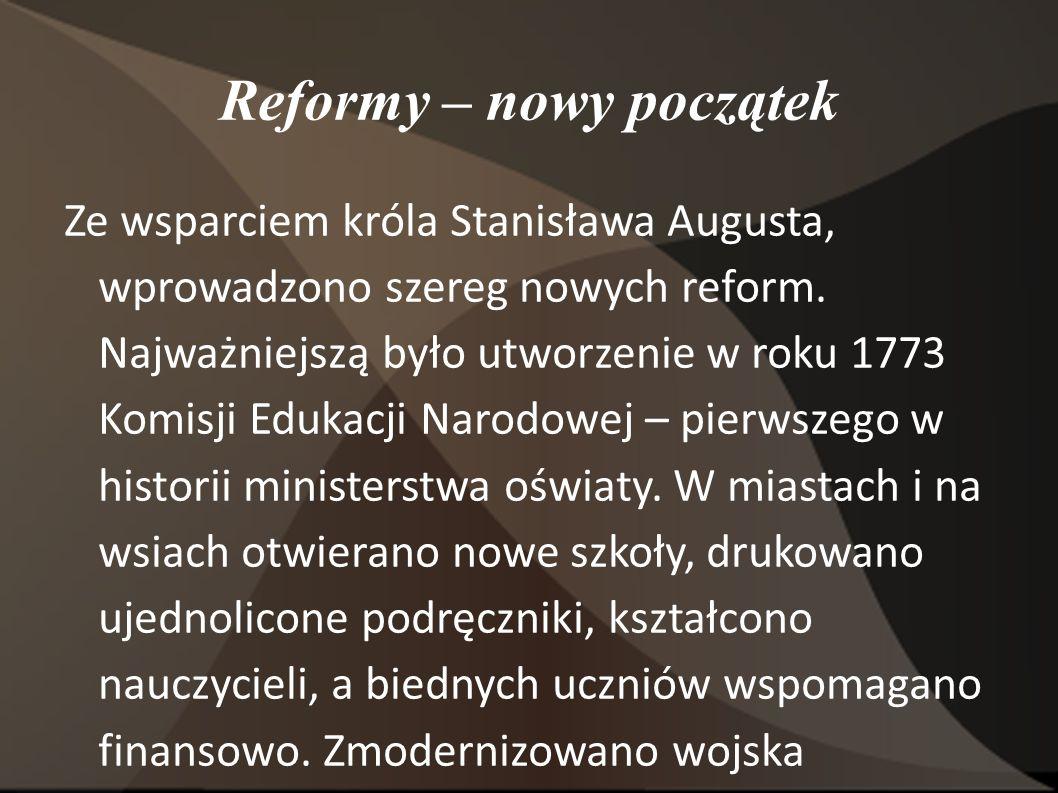 Reformy – nowy początek Ze wsparciem króla Stanisława Augusta, wprowadzono szereg nowych reform.