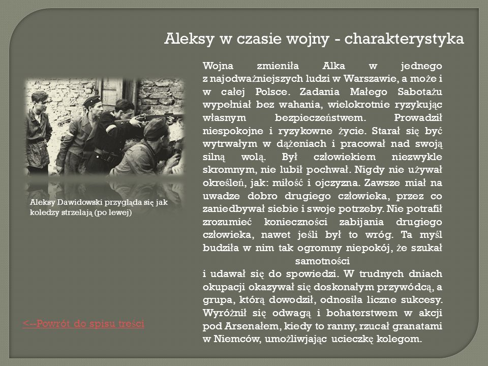 Wojna zmieni ł a Alka w jednego z najodwa ż niejszych ludzi w Warszawie, a mo ż e i w ca ł ej Polsce.