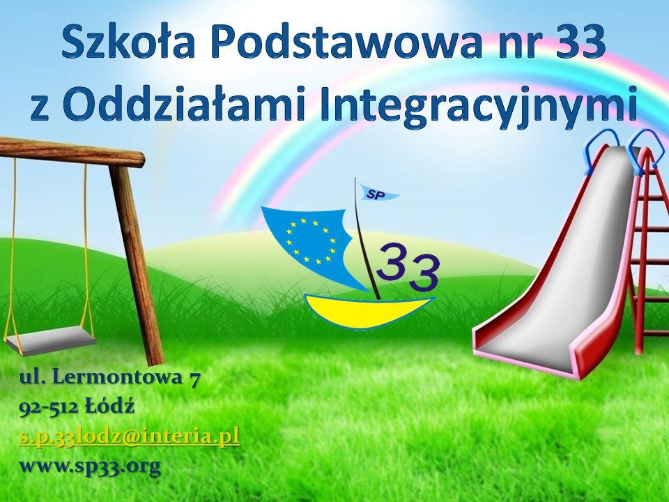 ul. Lermontowa 7 92-512 Łódź ssss.... pppp.... 3333 3333 llll oooo dddd zzzz @@@@ iiii nnnn tttt eeee rrrr iiii aaaa.... pppp llllwww.sp33.org