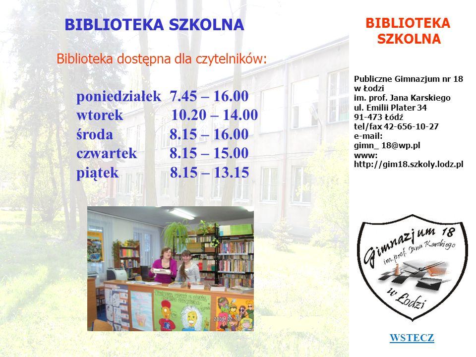 BIBLIOTEKA SZKOLNA Publiczne Gimnazjum nr 18 w Łodzi im. prof. Jana Karskiego ul. Emilii Plater 34 91-473 Łódź tel/fax 42-656-10-27 e-mail: gimn_ 18@w