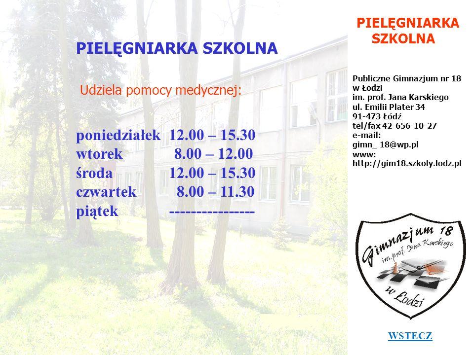 PIELĘGNIARKA SZKOLNA Publiczne Gimnazjum nr 18 w Łodzi im. prof. Jana Karskiego ul. Emilii Plater 34 91-473 Łódź tel/fax 42-656-10-27 e-mail: gimn_ 18