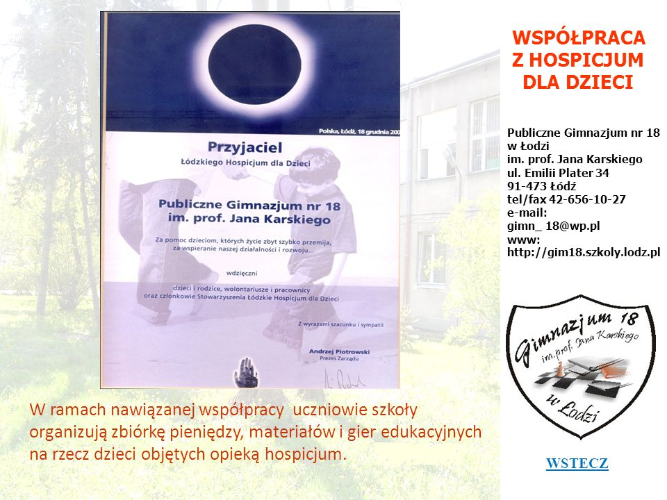 WSPÓŁPRACA Z HOSPICJUM DLA DZIECI Publiczne Gimnazjum nr 18 w Łodzi im. prof. Jana Karskiego ul. Emilii Plater 34 91-473 Łódź tel/fax 42-656-10-27 e-m