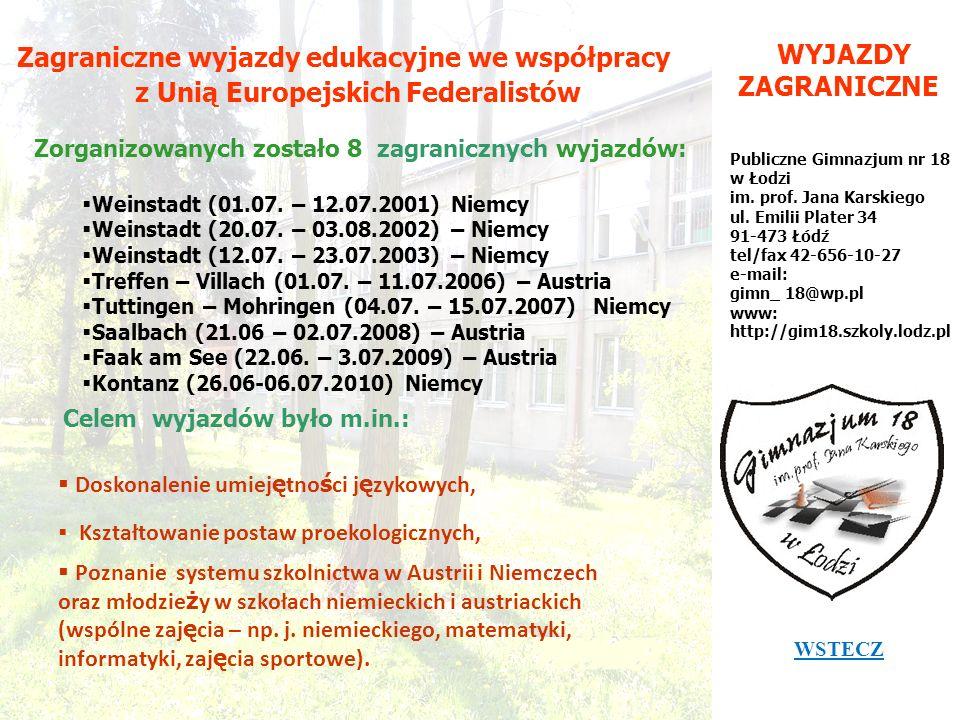 WYJAZDY ZAGRANICZNE Publiczne Gimnazjum nr 18 w Łodzi im. prof. Jana Karskiego ul. Emilii Plater 34 91-473 Łódź tel/fax 42-656-10-27 e-mail: gimn_ 18@