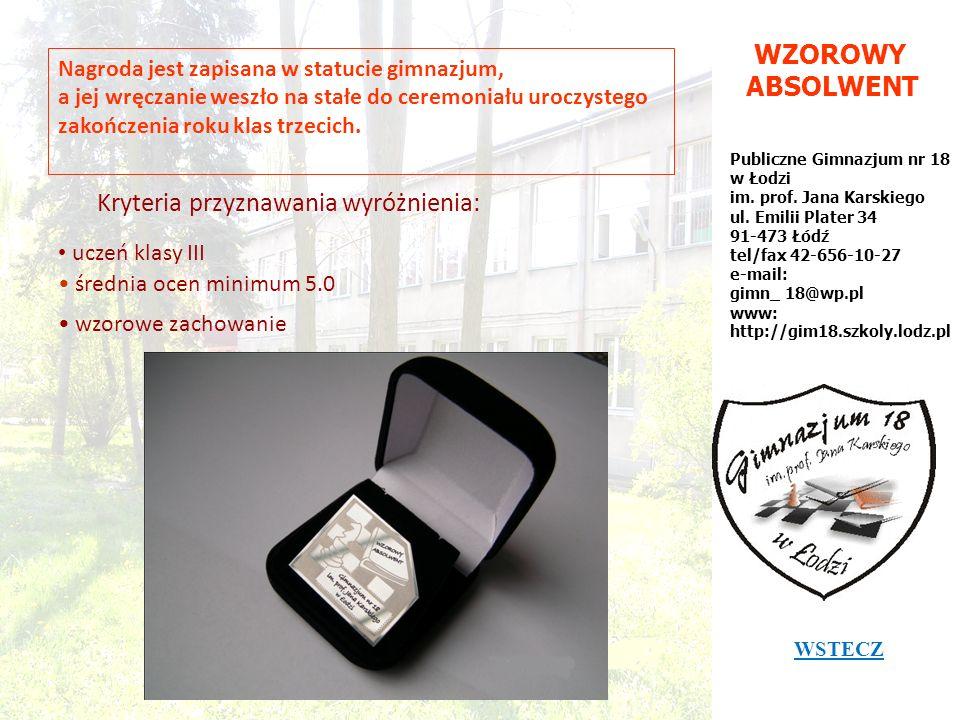 WZOROWY ABSOLWENT Publiczne Gimnazjum nr 18 w Łodzi im. prof. Jana Karskiego ul. Emilii Plater 34 91-473 Łódź tel/fax 42-656-10-27 e-mail: gimn_ 18@wp