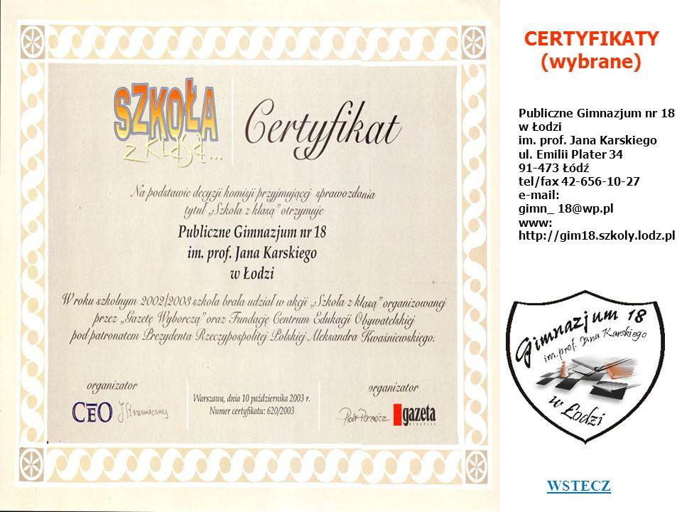 CERTYFIKATY (wybrane) Publiczne Gimnazjum nr 18 w Łodzi im. prof. Jana Karskiego ul. Emilii Plater 34 91-473 Łódź tel/fax 42-656-10-27 e-mail: gimn_ 1
