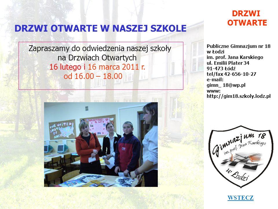 DRZWI OTWARTE Publiczne Gimnazjum nr 18 w Łodzi im. prof. Jana Karskiego ul. Emilii Plater 34 91-473 Łódź tel/fax 42-656-10-27 e-mail: gimn_ 18@wp.pl