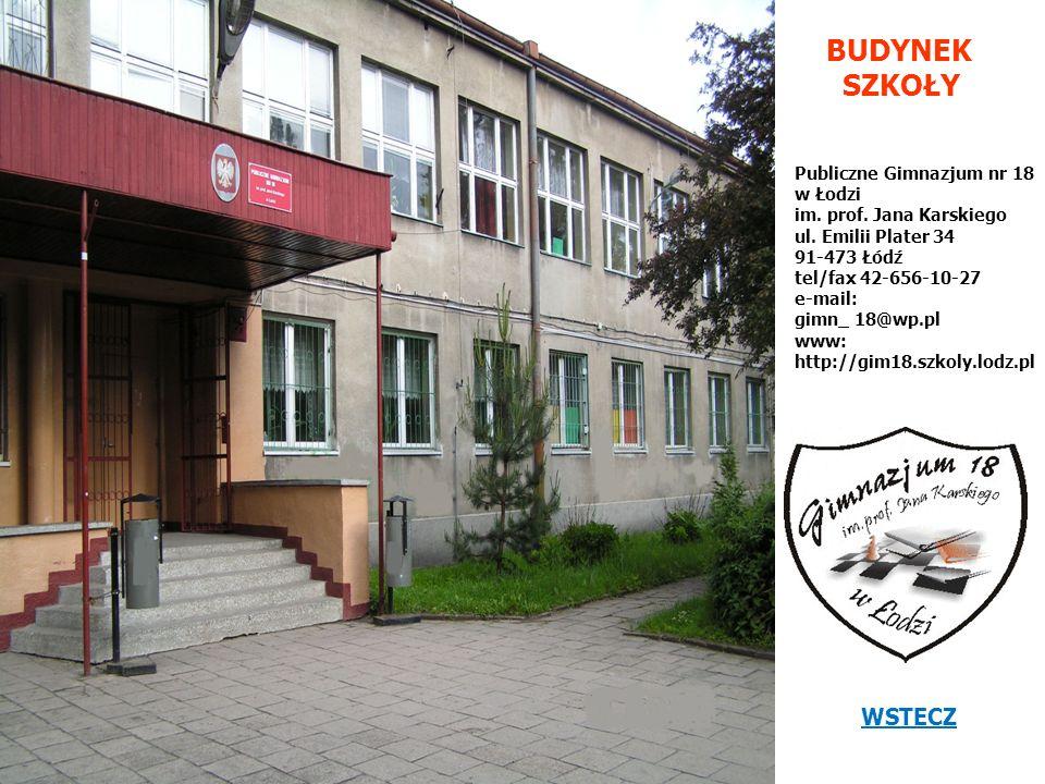 BUDYNEK SZKOŁY Publiczne Gimnazjum nr 18 w Łodzi im. prof. Jana Karskiego ul. Emilii Plater 34 91-473 Łódź tel/fax 42-656-10-27 e-mail: gimn_ 18@wp.pl