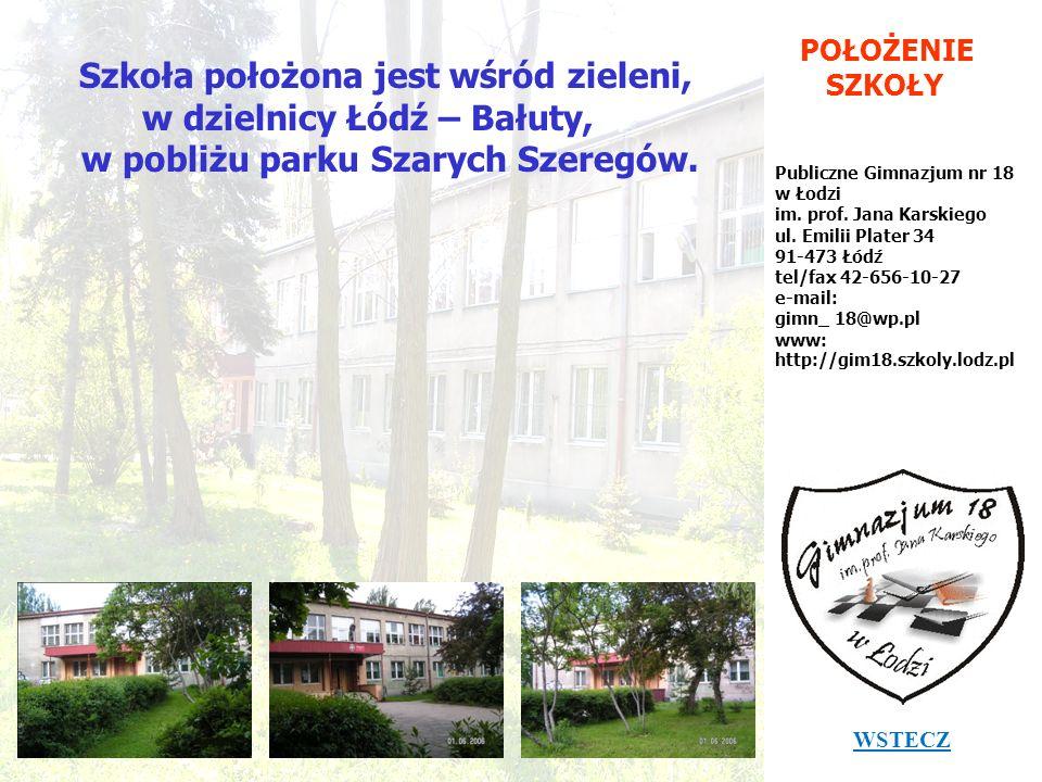 POŁOŻENIE SZKOŁY Publiczne Gimnazjum nr 18 w Łodzi im. prof. Jana Karskiego ul. Emilii Plater 34 91-473 Łódź tel/fax 42-656-10-27 e-mail: gimn_ 18@wp.