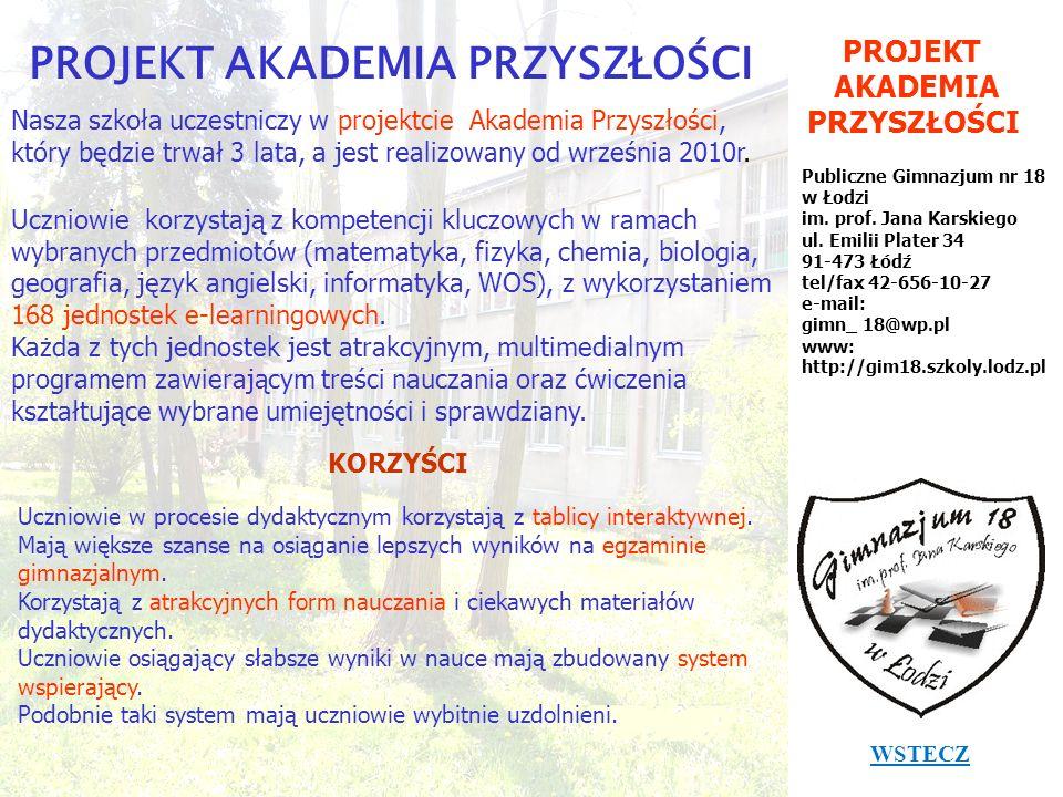 PROJEKT AKADEMIA PRZYSZŁOŚCI Publiczne Gimnazjum nr 18 w Łodzi im. prof. Jana Karskiego ul. Emilii Plater 34 91-473 Łódź tel/fax 42-656-10-27 e-mail: