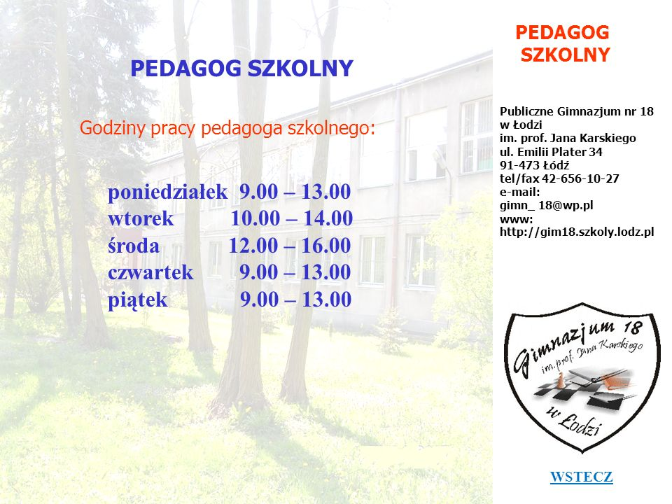 PEDAGOG SZKOLNY Publiczne Gimnazjum nr 18 w Łodzi im. prof. Jana Karskiego ul. Emilii Plater 34 91-473 Łódź tel/fax 42-656-10-27 e-mail: gimn_ 18@wp.p