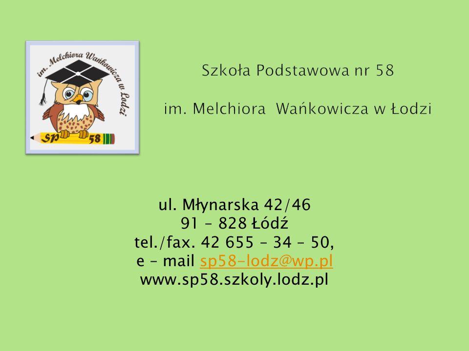 ul. Młynarska 42/46 91 – 828 Łódź tel./fax. 42 655 – 34 – 50, e – mail sp58-lodz@wp.plsp58-lodz@wp.pl www.sp58.szkoly.lodz.pl