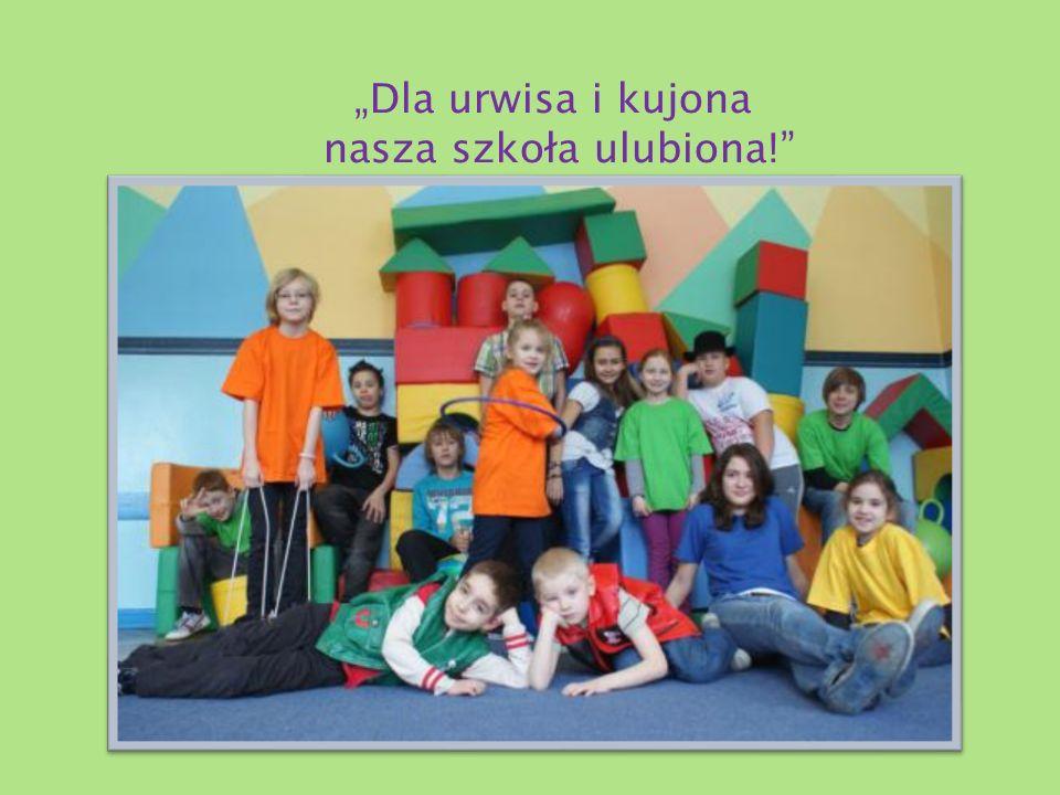 """""""Dla urwisa i kujona nasza szkoła ulubiona!"""""""
