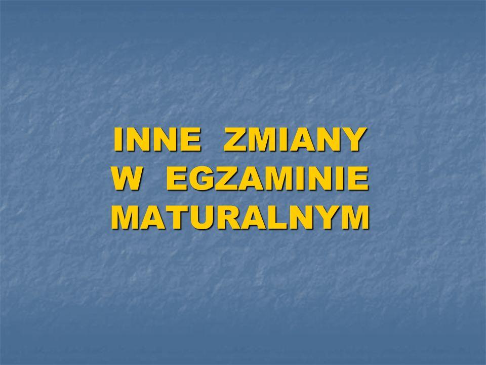 INNE ZMIANY W EGZAMINIE MATURALNYM