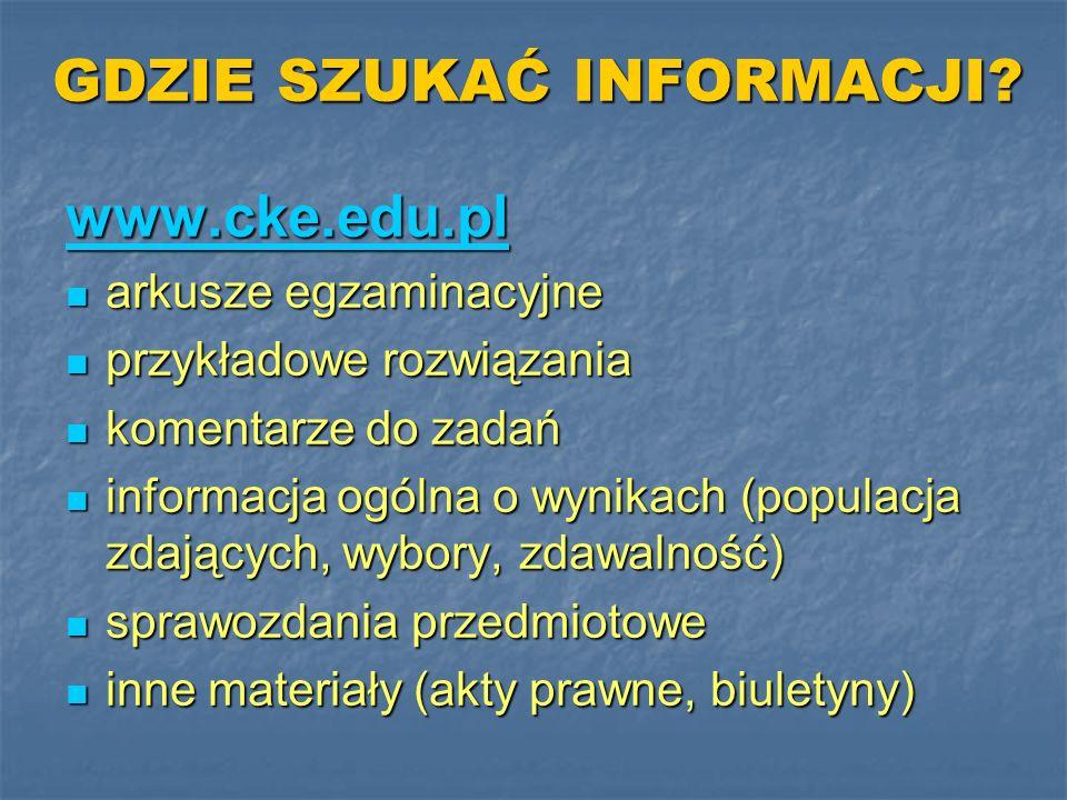GDZIE SZUKAĆ INFORMACJI? www.cke.edu.pl arkusze egzaminacyjne arkusze egzaminacyjne przykładowe rozwiązania przykładowe rozwiązania komentarze do zada