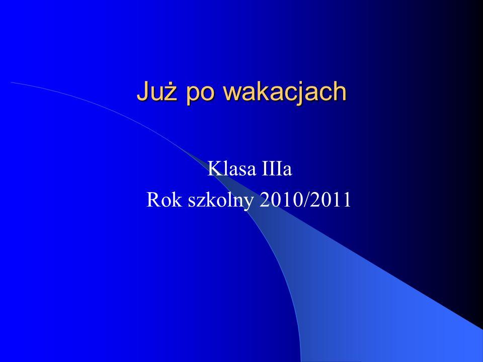 Już po wakacjach Klasa IIIa Rok szkolny 2010/2011