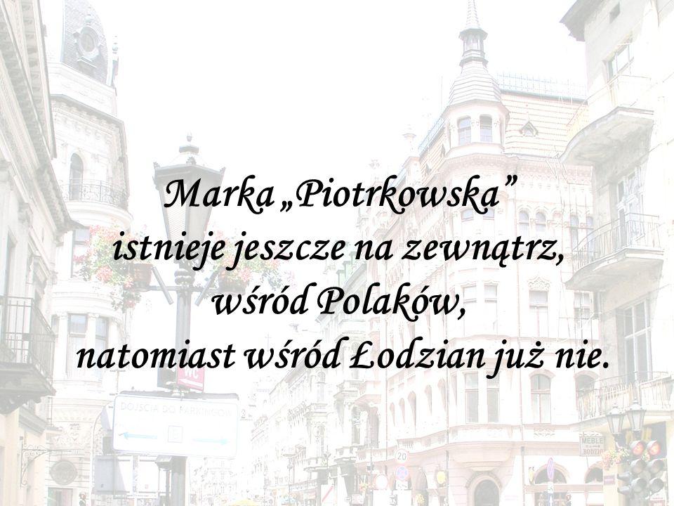 """Marka """"Piotrkowska istnieje jeszcze na zewnątrz, wśród Polaków, natomiast wśród Łodzian już nie."""