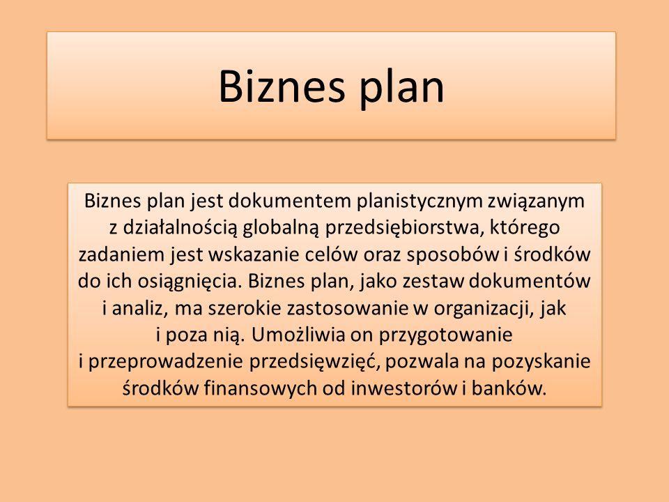 Biznes plan Biznes plan jest dokumentem planistycznym związanym z działalnością globalną przedsiębiorstwa, którego zadaniem jest wskazanie celów oraz sposobów i środków do ich osiągnięcia.