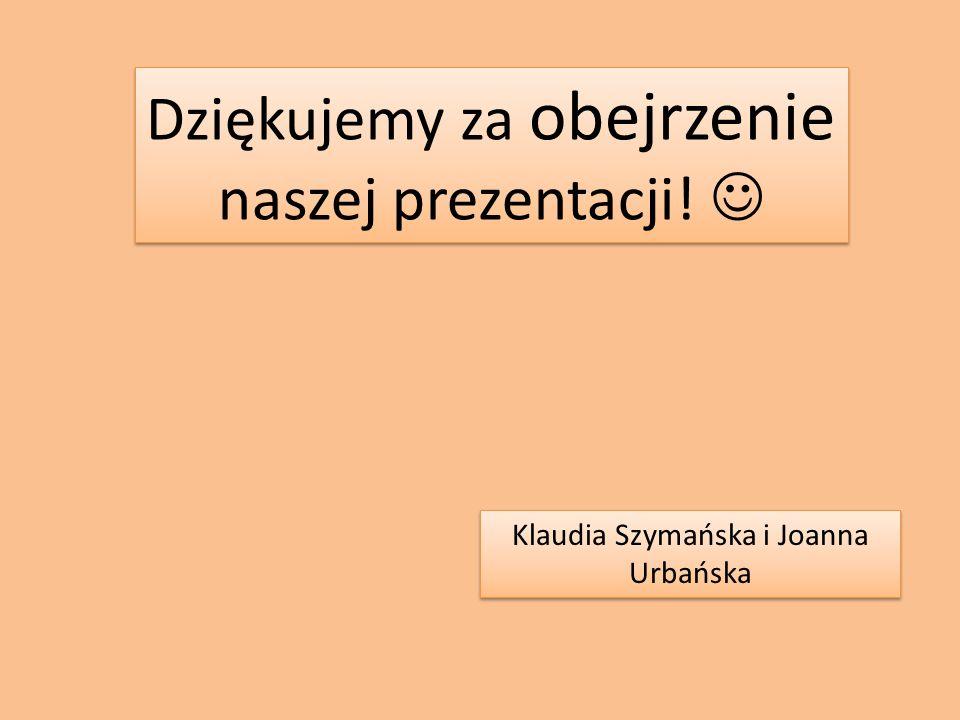Dziękujemy za obejrzenie naszej prezentacji! Klaudia Szymańska i Joanna Urbańska