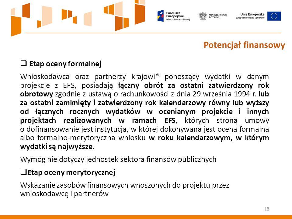  Etap oceny formalnej Wnioskodawca oraz partnerzy krajowi* ponoszący wydatki w danym projekcie z EFS, posiadają łączny obrót za ostatni zatwierdzony rok obrotowy zgodnie z ustawą o rachunkowości z dnia 29 września 1994 r.