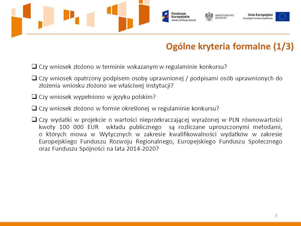 3 Ogólne kryteria formalne (1/3)  Czy wniosek złożono w terminie wskazanym w regulaminie konkursu.