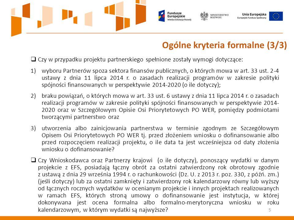 5 Ogólne kryteria formalne (3/3)  Czy w przypadku projektu partnerskiego spełnione zostały wymogi dotyczące: 1)wyboru Partnerów spoza sektora finansów publicznych, o których mowa w art.
