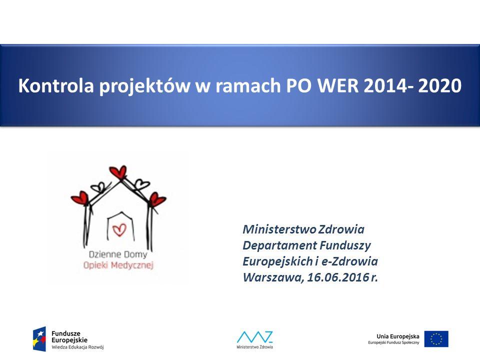 Kontrola projektów w ramach PO WER 2014- 2020 Ministerstwo Zdrowia Departament Funduszy Europejskich i e-Zdrowia Warszawa, 16.06.2016 r.