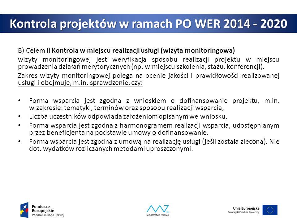 Kontrola projektów w ramach PO WER 2014 - 2020 B) Celem ii Kontrola w miejscu realizacji usługi (wizyta monitoringowa) wizyty monitoringowej jest weryfikacja sposobu realizacji projektu w miejscu prowadzenia działań merytorycznych (np.