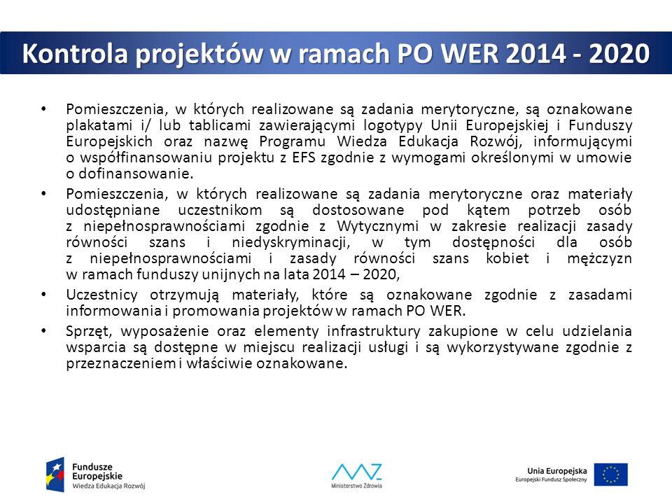Kontrola projektów w ramach PO WER 2014 - 2020 Pomieszczenia, w których realizowane są zadania merytoryczne, są oznakowane plakatami i/ lub tablicami zawierającymi logotypy Unii Europejskiej i Funduszy Europejskich oraz nazwę Programu Wiedza Edukacja Rozwój, informującymi o współfinansowaniu projektu z EFS zgodnie z wymogami określonymi w umowie o dofinansowanie.