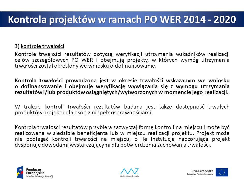 Kontrola projektów w ramach PO WER 2014 - 2020 3) kontrole trwałości Kontrole trwałości rezultatów dotyczą weryfikacji utrzymania wskaźników realizacj