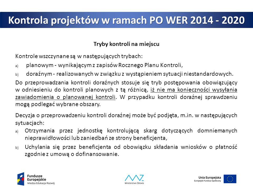 Kontrola projektów w ramach PO WER 2014 - 2020 Tryby kontroli na miejscu Kontrole wszczynane są w następujących trybach: a) planowym - wynikającym z z