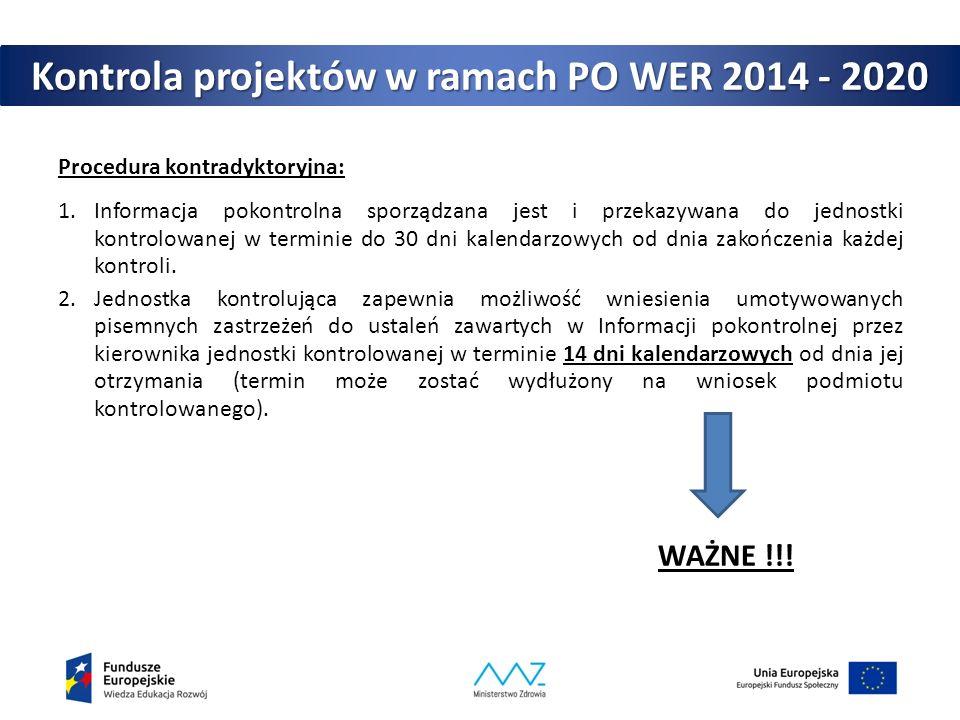 Kontrola projektów w ramach PO WER 2014 - 2020 Procedura kontradyktoryjna: 1.Informacja pokontrolna sporządzana jest i przekazywana do jednostki kontrolowanej w terminie do 30 dni kalendarzowych od dnia zakończenia każdej kontroli.