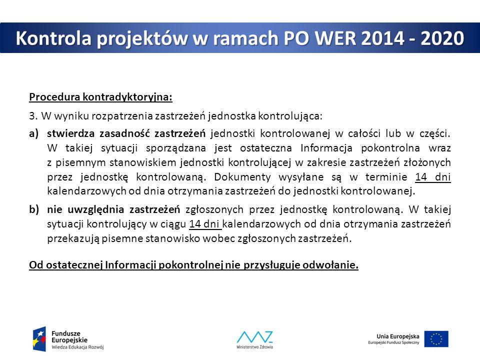 Kontrola projektów w ramach PO WER 2014 - 2020 Procedura kontradyktoryjna: 3. W wyniku rozpatrzenia zastrzeżeń jednostka kontrolująca: a)stwierdza zas