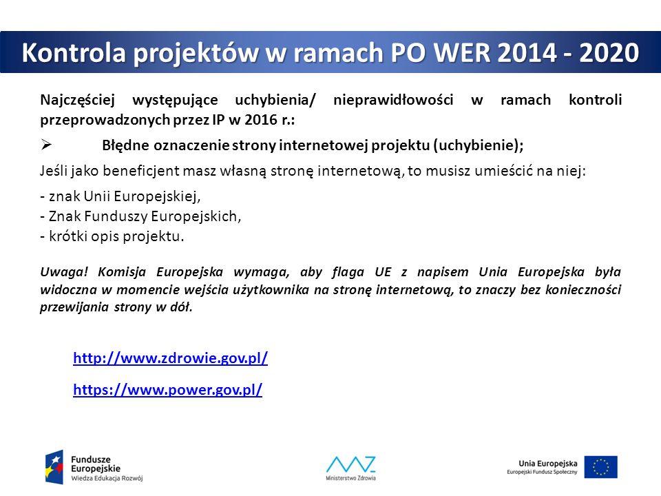 Najczęściej występujące uchybienia/ nieprawidłowości w ramach kontroli przeprowadzonych przez IP w 2016 r.:  Błędne oznaczenie strony internetowej projektu (uchybienie); Jeśli jako beneficjent masz własną stronę internetową, to musisz umieścić na niej: - znak Unii Europejskiej, - Znak Funduszy Europejskich, - krótki opis projektu.